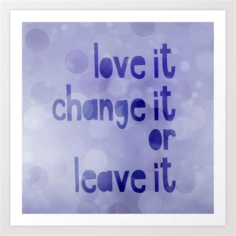 Love It Change It Or Leave It Quote Art Print by